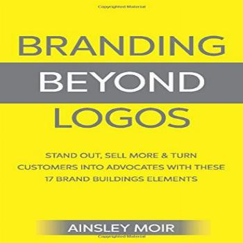 Branding Beyond Logos: Stand Out, Sell More and Turn