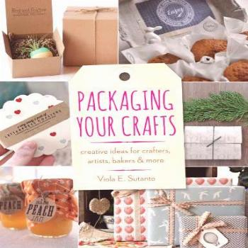 Packaging Your Crafts: Creative Ideas for Crafters, Artists,