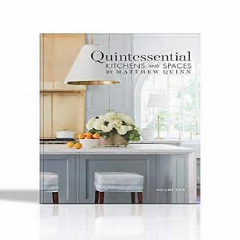 Quintessential Kitchens and Spaces by Matthew Quinn: Volume