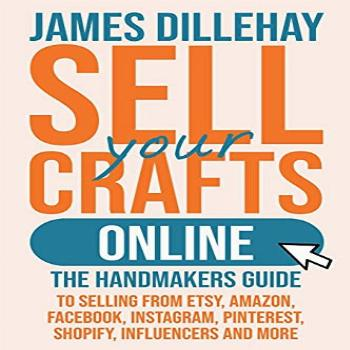 Sell Your Crafts Online: The Handmaker's Guide to Selling