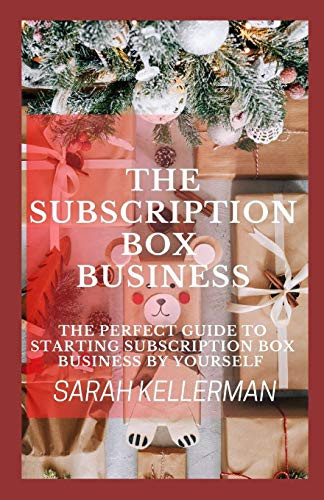 The Subscription Box Business The Perfect Guide To Starting